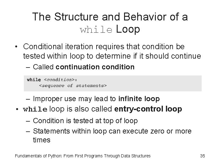 The Structure and Behavior of a while Loop • Conditional iteration requires that condition