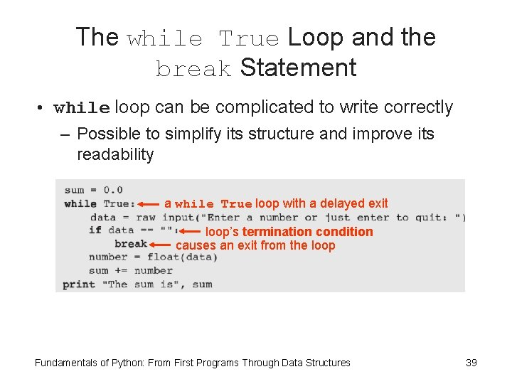 The while True Loop and the break Statement • while loop can be complicated