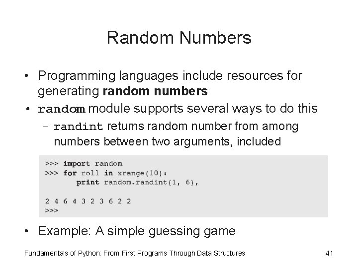 Random Numbers • Programming languages include resources for generating random numbers • random module