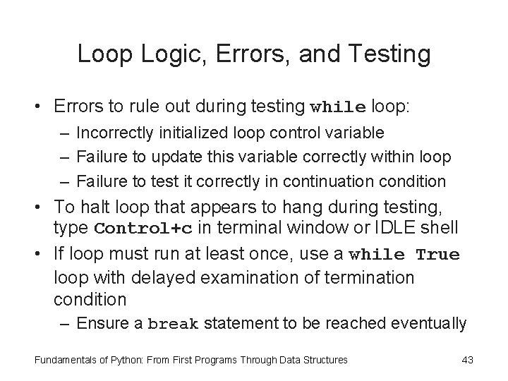 Loop Logic, Errors, and Testing • Errors to rule out during testing while loop: