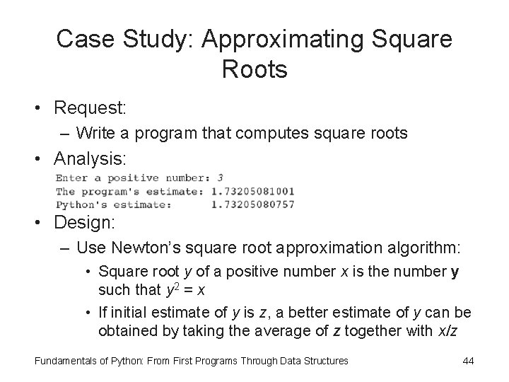 Case Study: Approximating Square Roots • Request: – Write a program that computes square