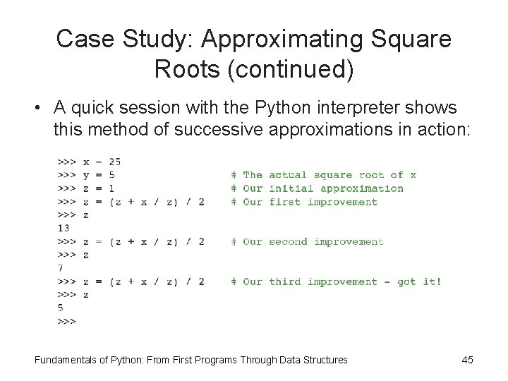 Case Study: Approximating Square Roots (continued) • A quick session with the Python interpreter
