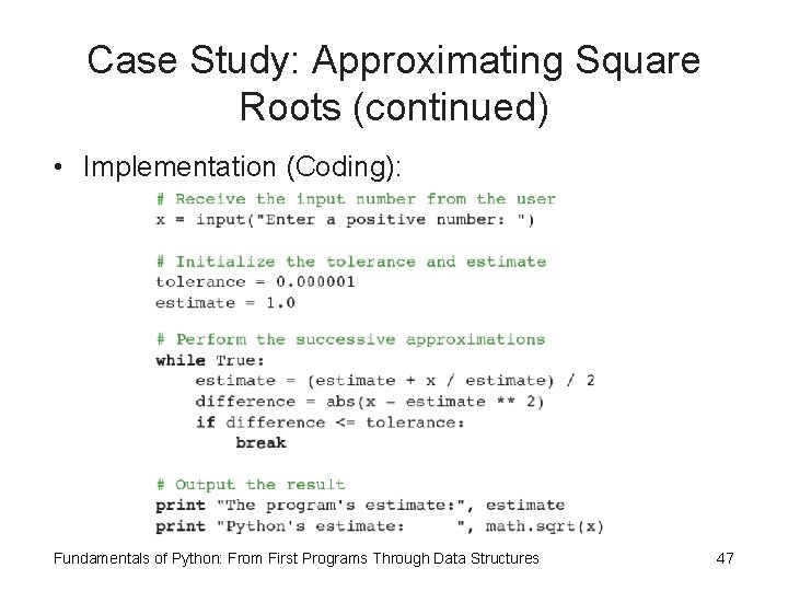 Case Study: Approximating Square Roots (continued) • Implementation (Coding): Fundamentals of Python: From First