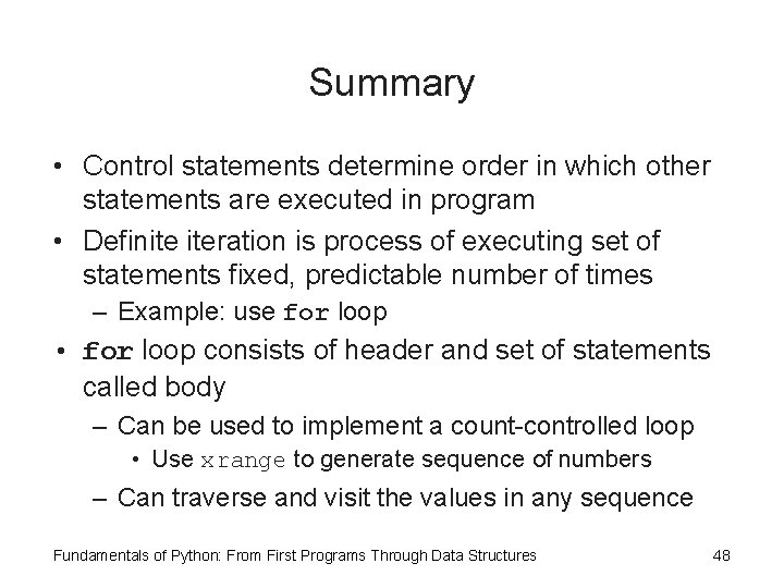 Summary • Control statements determine order in which other statements are executed in program