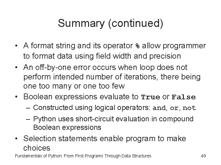 Summary (continued) • A format string and its operator % allow programmer to format