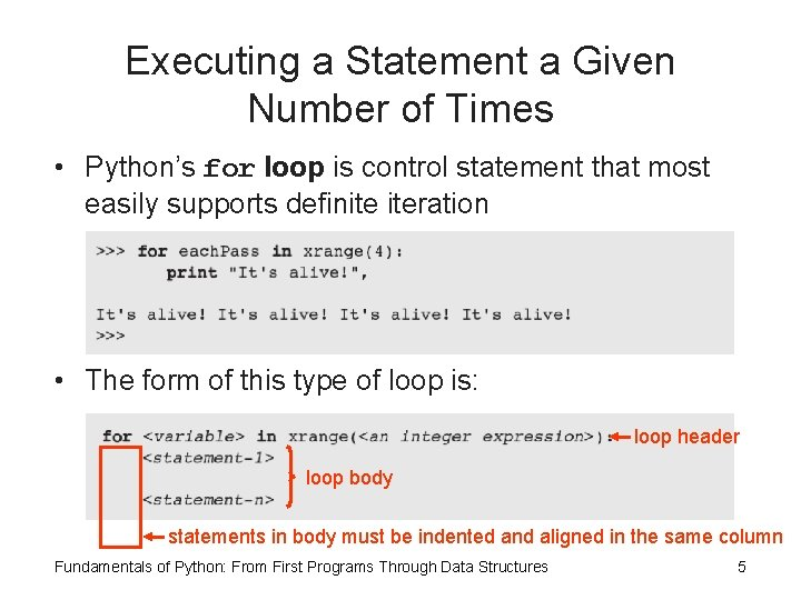 Executing a Statement a Given Number of Times • Python's for loop is control