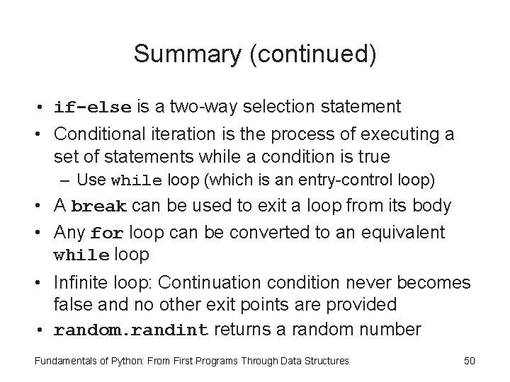 Summary (continued) • if-else is a two-way selection statement • Conditional iteration is the