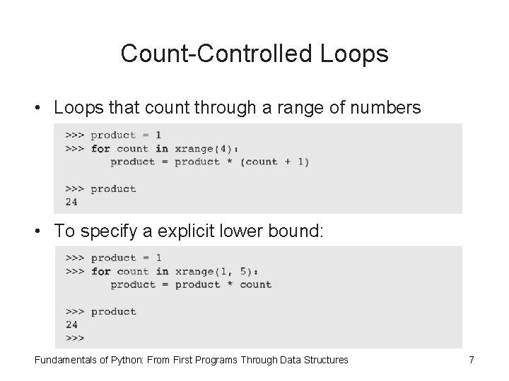 Count-Controlled Loops • Loops that count through a range of numbers • To specify