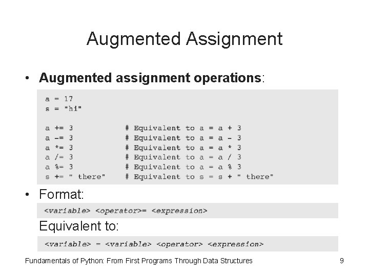 Augmented Assignment • Augmented assignment operations: • Format: Equivalent to: Fundamentals of Python: From