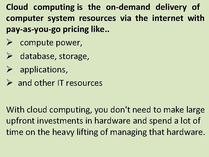 Cloud computing is the on-demand delivery of computer system resources via the internet with