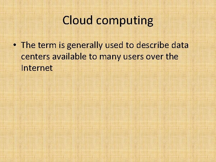 Cloud computing • The term is generally used to describe data centers available to
