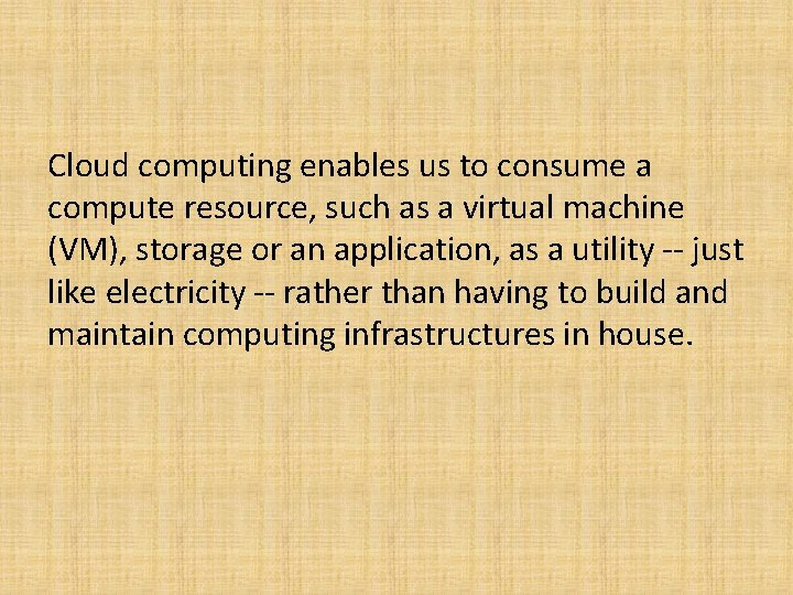 Cloud computing enables us to consume a compute resource, such as a virtual machine