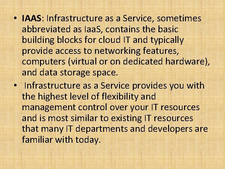• IAAS: Infrastructure as a Service, sometimes abbreviated as Iaa. S, contains the