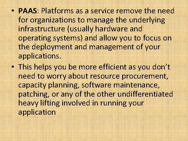 • PAAS: Platforms as a service remove the need for organizations to manage