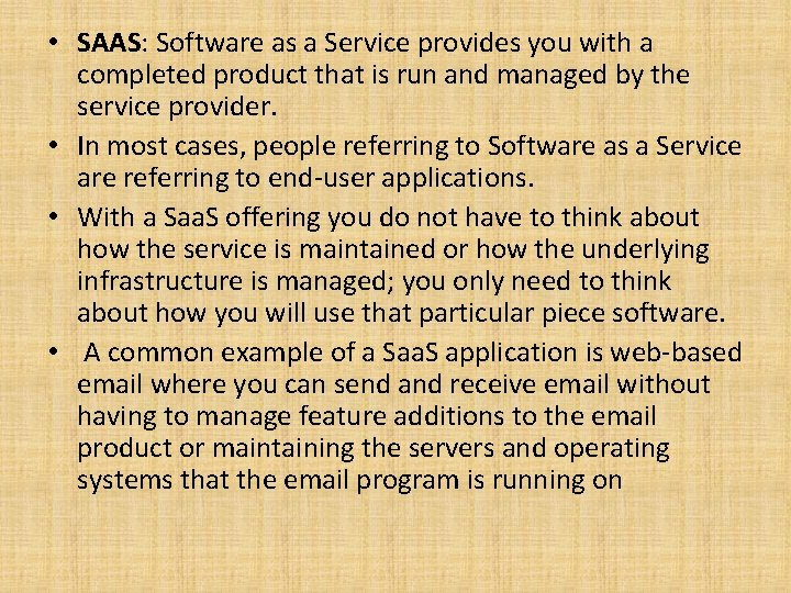 • SAAS: Software as a Service provides you with a completed product that