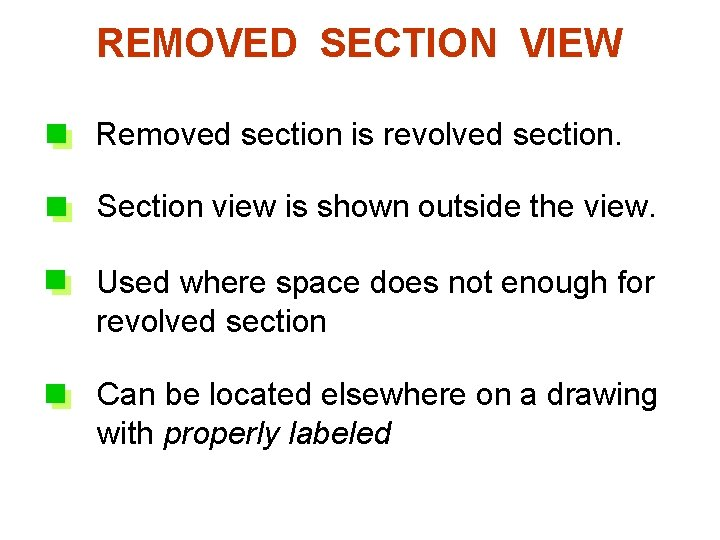 REMOVED SECTION VIEW 6. Removed section is revolved section. Section view is shown outside