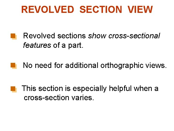 REVOLVED SECTION VIEW Revolved sections show cross-sectional features of a part. No need for