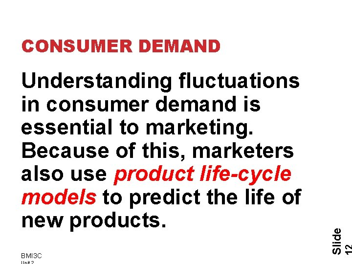 Understanding fluctuations in consumer demand is essential to marketing. Because of this, marketers also