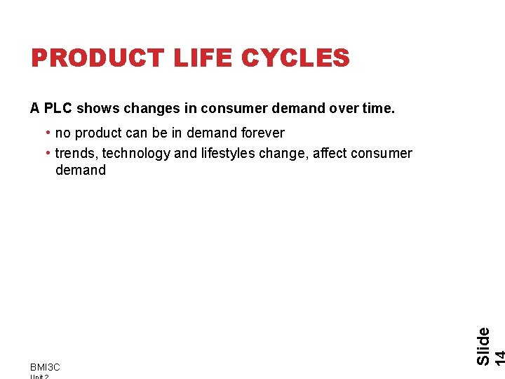 PRODUCT LIFE CYCLES A PLC shows changes in consumer demand over time. BMI 3