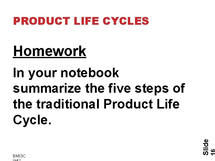 PRODUCT LIFE CYCLES Homework BMI 3 C Slide In your notebook summarize the five