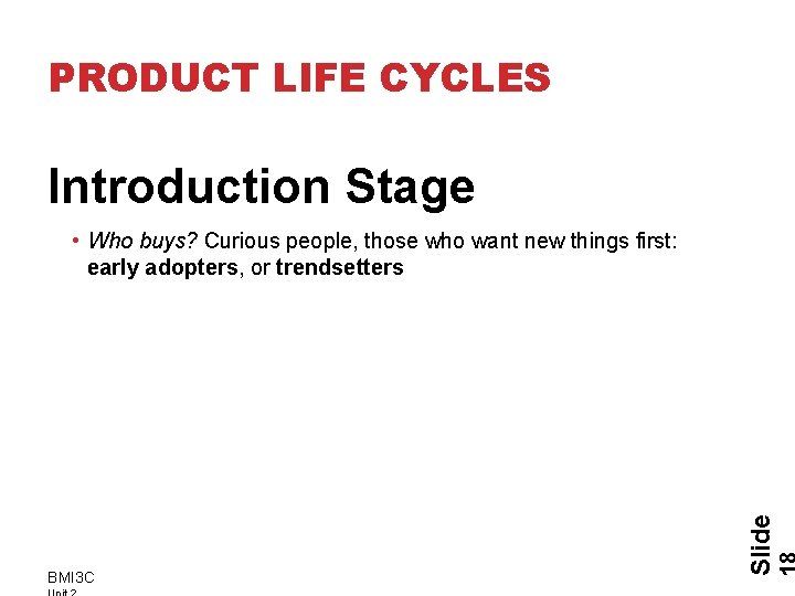 PRODUCT LIFE CYCLES Introduction Stage BMI 3 C Slide • Who buys? Curious people,