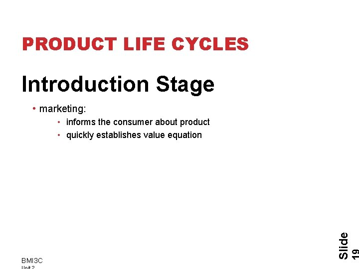 PRODUCT LIFE CYCLES Introduction Stage • marketing: BMI 3 C Slide • informs the