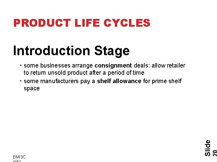 PRODUCT LIFE CYCLES Introduction Stage BMI 3 C Slide • some businesses arrange consignment