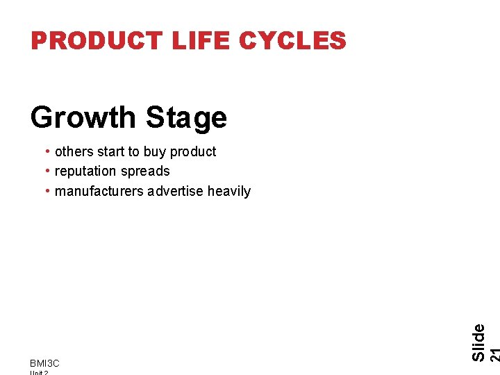 PRODUCT LIFE CYCLES Growth Stage BMI 3 C Slide • others start to buy