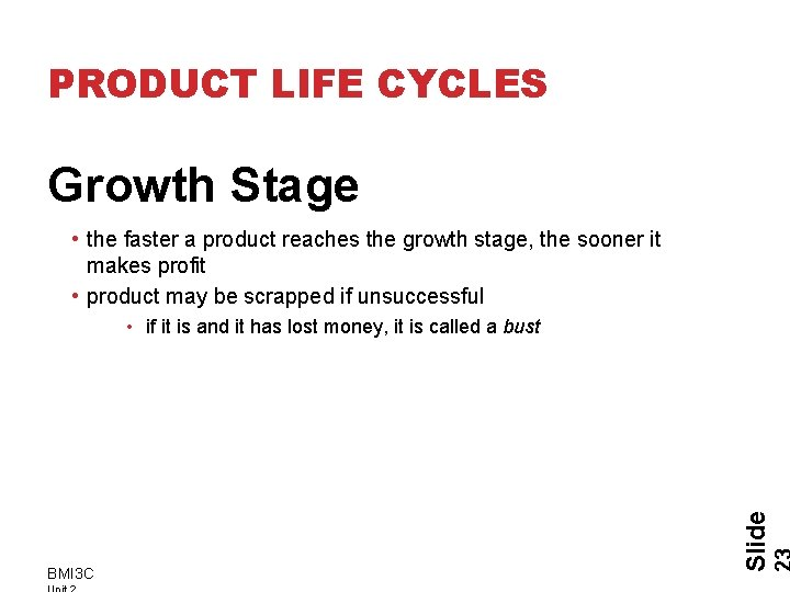 PRODUCT LIFE CYCLES Growth Stage • the faster a product reaches the growth stage,