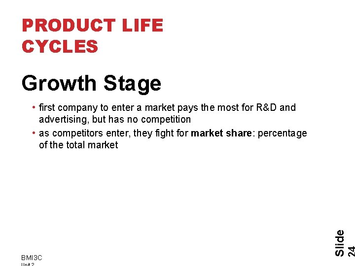 PRODUCT LIFE CYCLES Growth Stage BMI 3 C Slide • first company to enter
