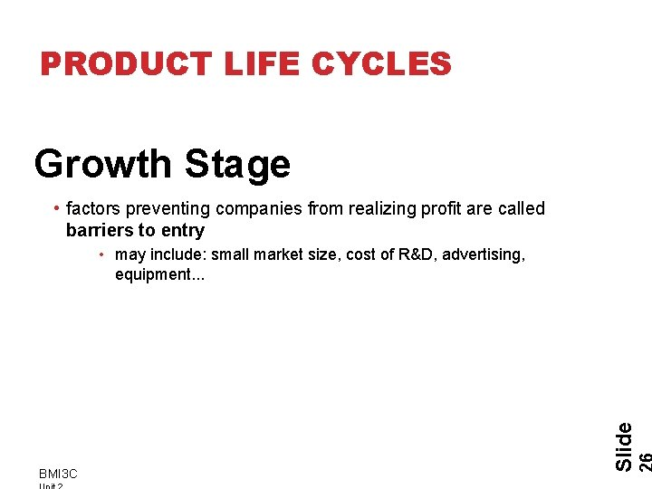 PRODUCT LIFE CYCLES Growth Stage • factors preventing companies from realizing profit are called