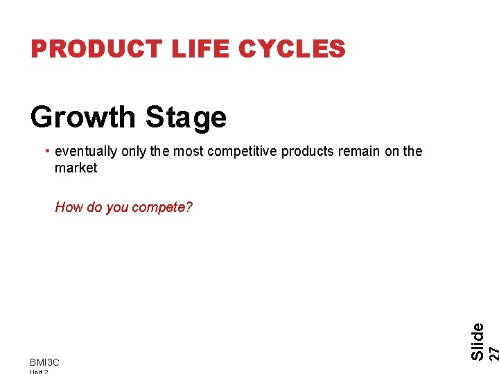 PRODUCT LIFE CYCLES Growth Stage • eventually only the most competitive products remain on