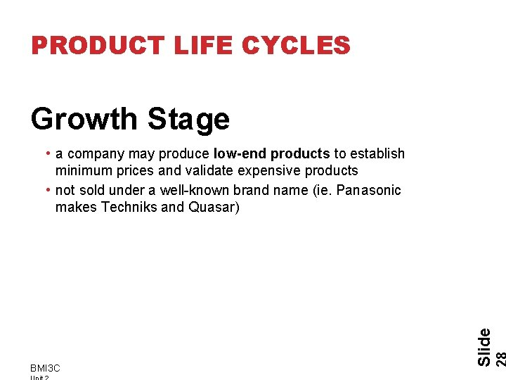 PRODUCT LIFE CYCLES Growth Stage BMI 3 C Slide • a company may produce