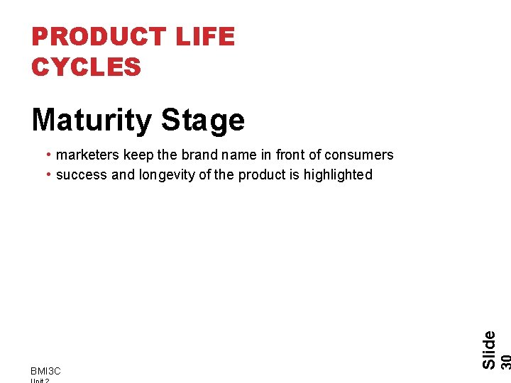 PRODUCT LIFE CYCLES Maturity Stage BMI 3 C Slide • marketers keep the brand