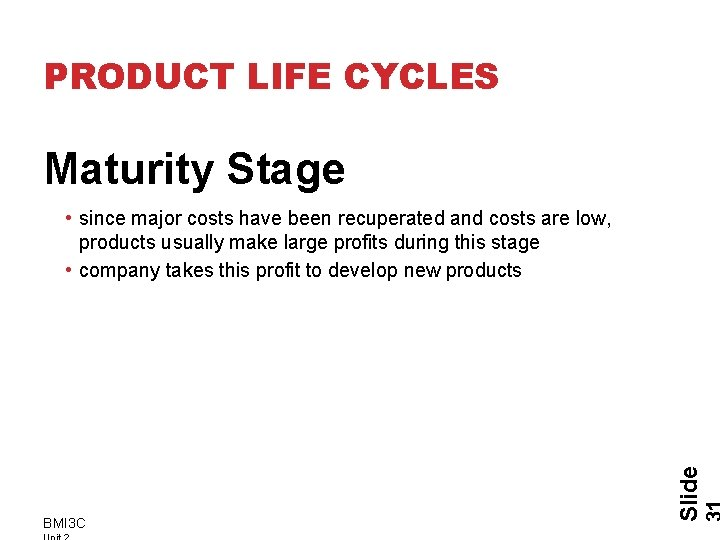 PRODUCT LIFE CYCLES Maturity Stage BMI 3 C Slide • since major costs have
