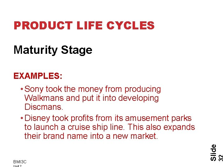 PRODUCT LIFE CYCLES Maturity Stage EXAMPLES: BMI 3 C Slide • Sony took the