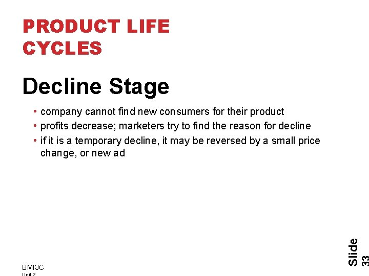 PRODUCT LIFE CYCLES Decline Stage BMI 3 C Slide • company cannot find new