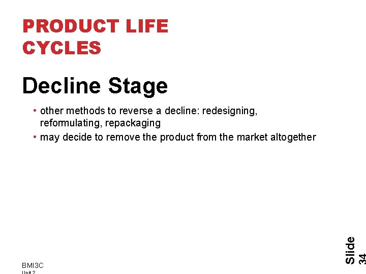 PRODUCT LIFE CYCLES Decline Stage BMI 3 C Slide • other methods to reverse