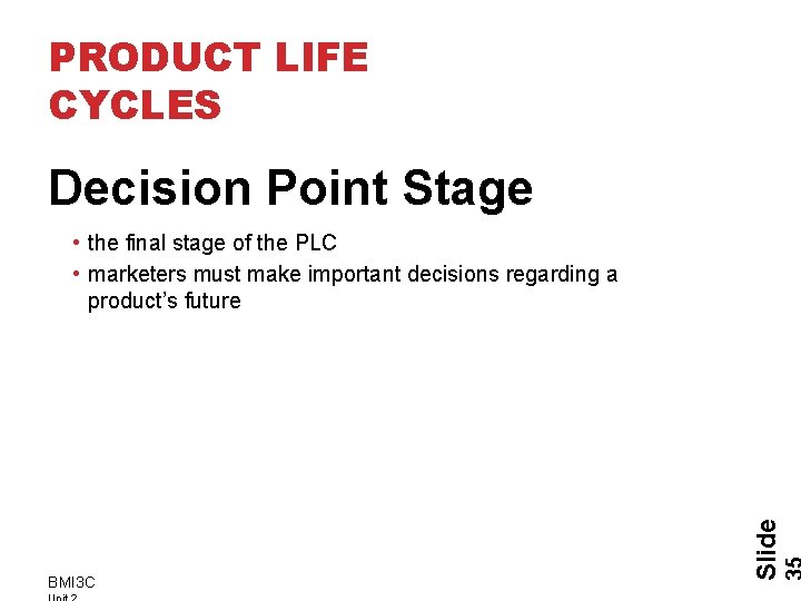 PRODUCT LIFE CYCLES Decision Point Stage BMI 3 C Slide • the final stage