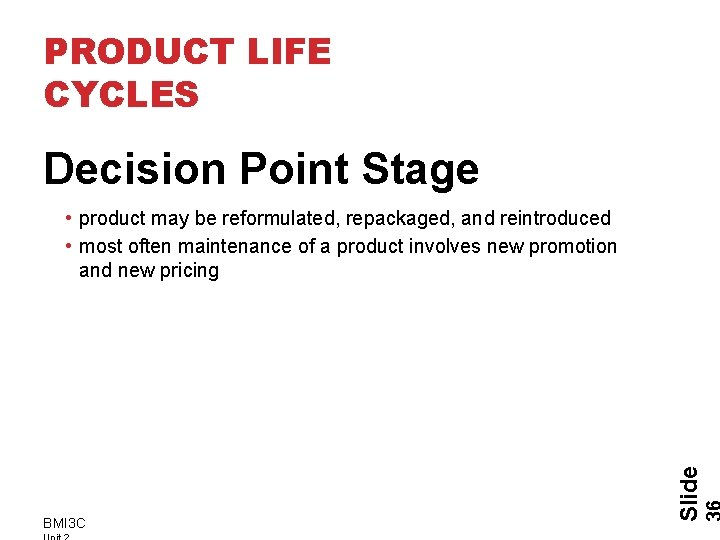 PRODUCT LIFE CYCLES Decision Point Stage BMI 3 C Slide • product may be