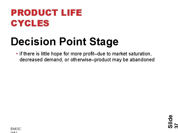 PRODUCT LIFE CYCLES Decision Point Stage BMI 3 C Slide • if there is