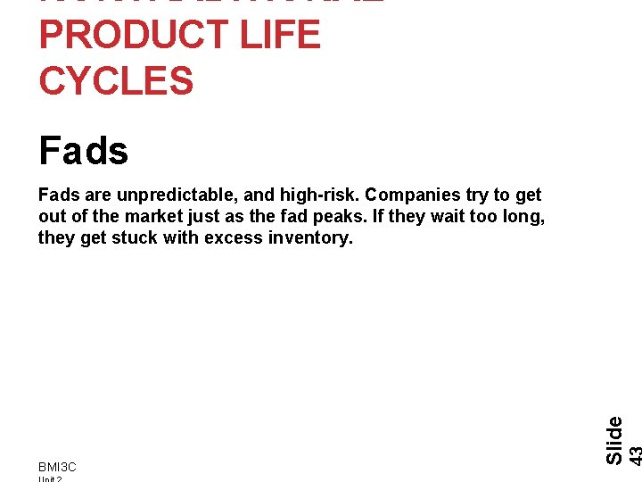 NONTRADITIONAL PRODUCT LIFE CYCLES Fads BMI 3 C Slide Fads are unpredictable, and high-risk.