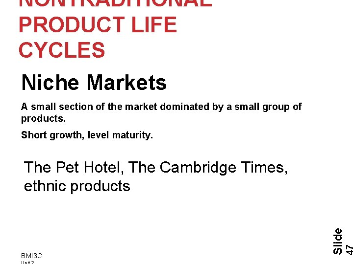 NONTRADITIONAL PRODUCT LIFE CYCLES Niche Markets A small section of the market dominated by