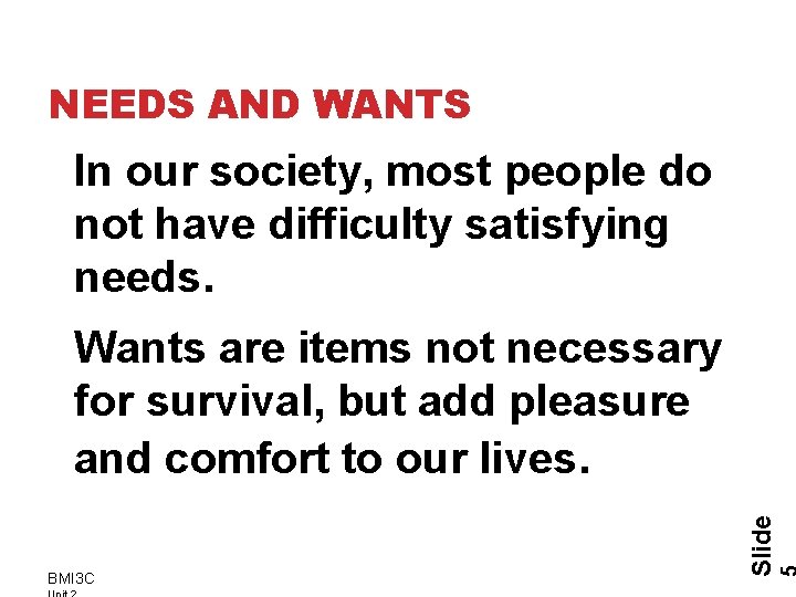 NEEDS AND WANTS In our society, most people do not have difficulty satisfying needs.