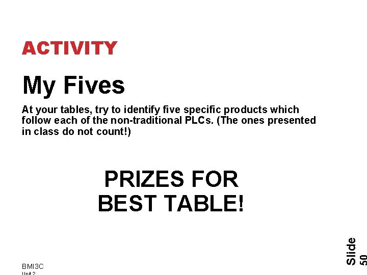 ACTIVITY My Fives At your tables, try to identify five specific products which follow
