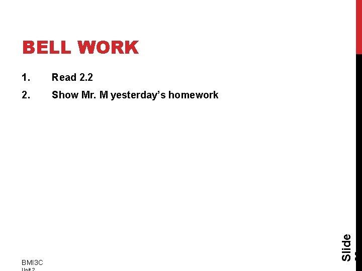1. Read 2. 2 2. Show Mr. M yesterday's homework BMI 3 C Slide