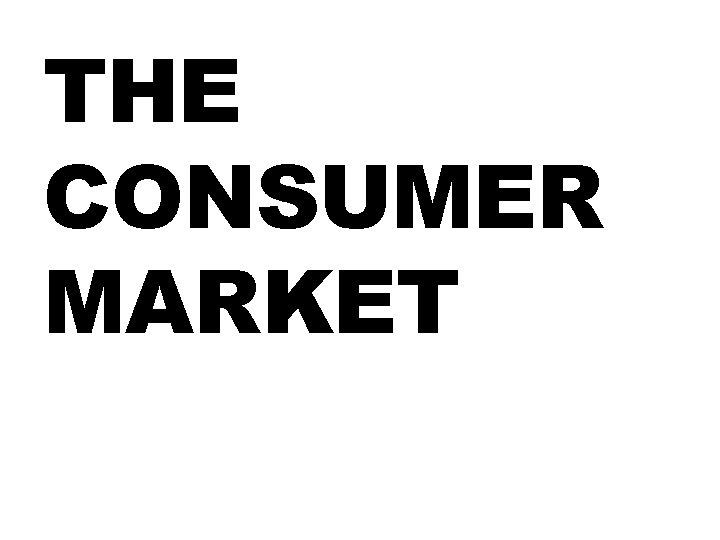 THE CONSUMER MARKET