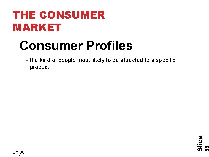 THE CONSUMER MARKET Consumer Profiles BMI 3 C Slide - the kind of people