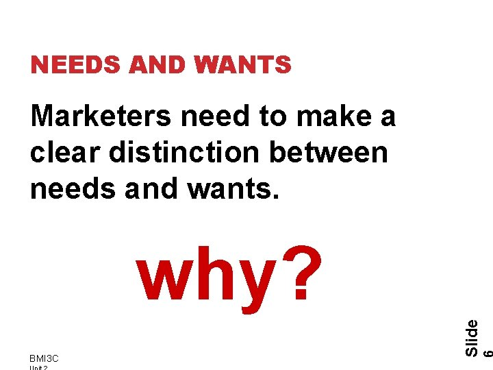 NEEDS AND WANTS Marketers need to make a clear distinction between needs and wants.