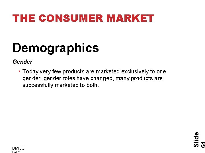 THE CONSUMER MARKET Demographics Gender BMI 3 C Slide • Today very few products